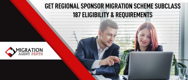 Get Regional Sponsored Migration Scheme Subclass 187 Visa Eligibility & Requirements