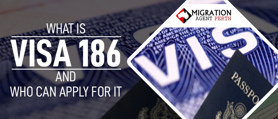 What is Visa 186 And Who Can Apply for It?